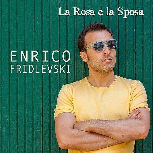 8f3415cadbf7 La rosa e la sposa by Enrico Fridlevski on Amazon Music - Amazon.com