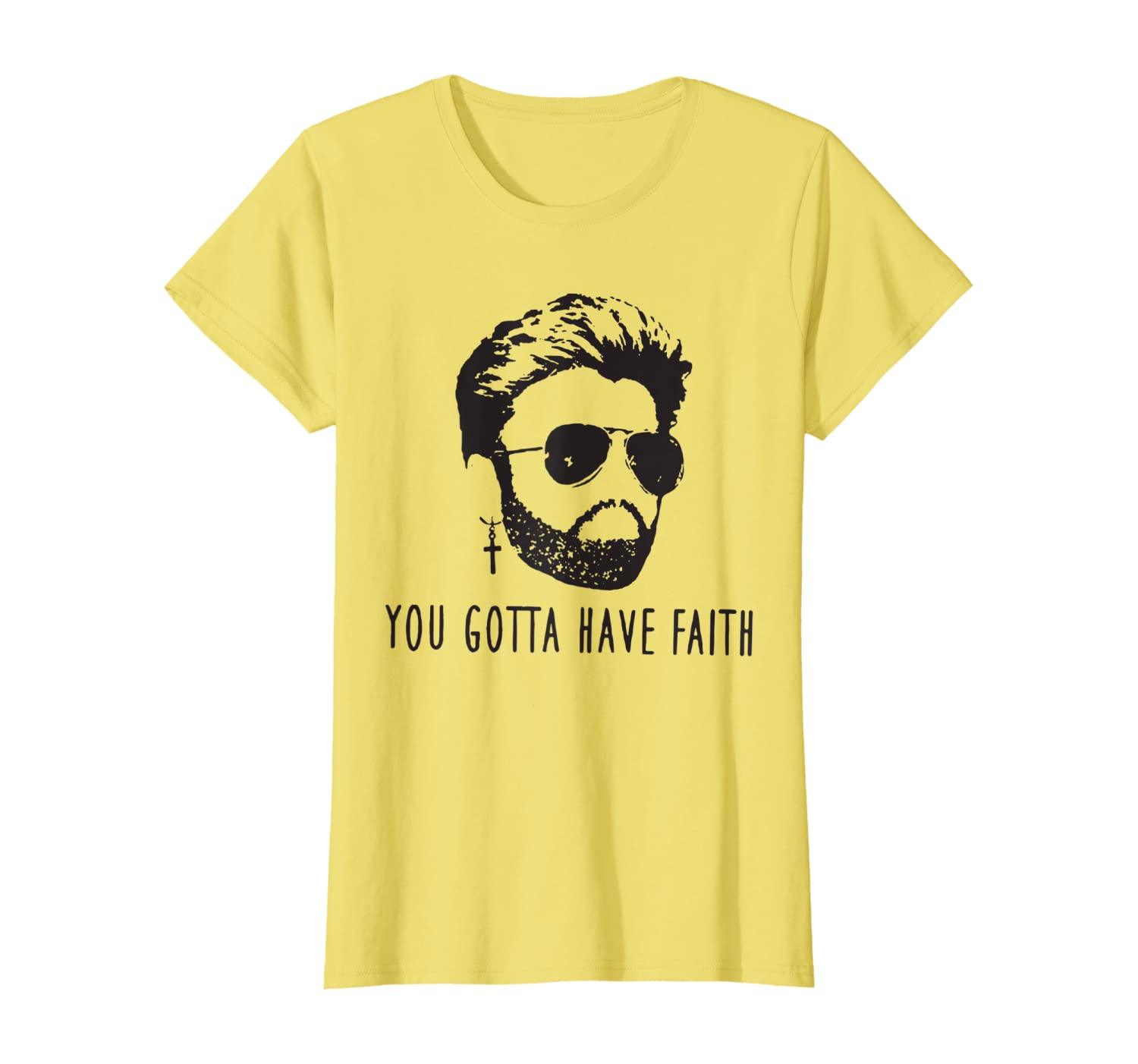 You Gotta Have Faith Funny Music George shirts Michaels Gift T-Shirt