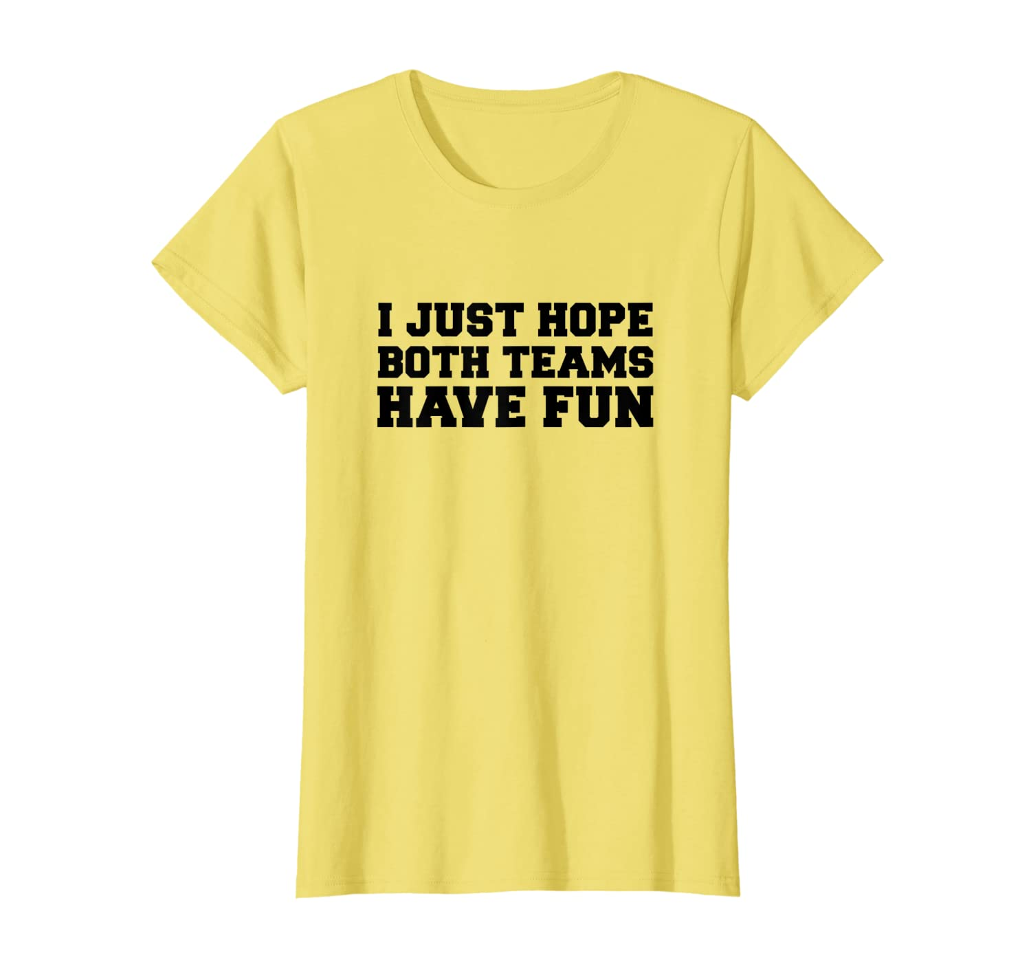 Womens I Just Hope Both Teams Have Fun Game Day Funny Women Sports T-Shirt