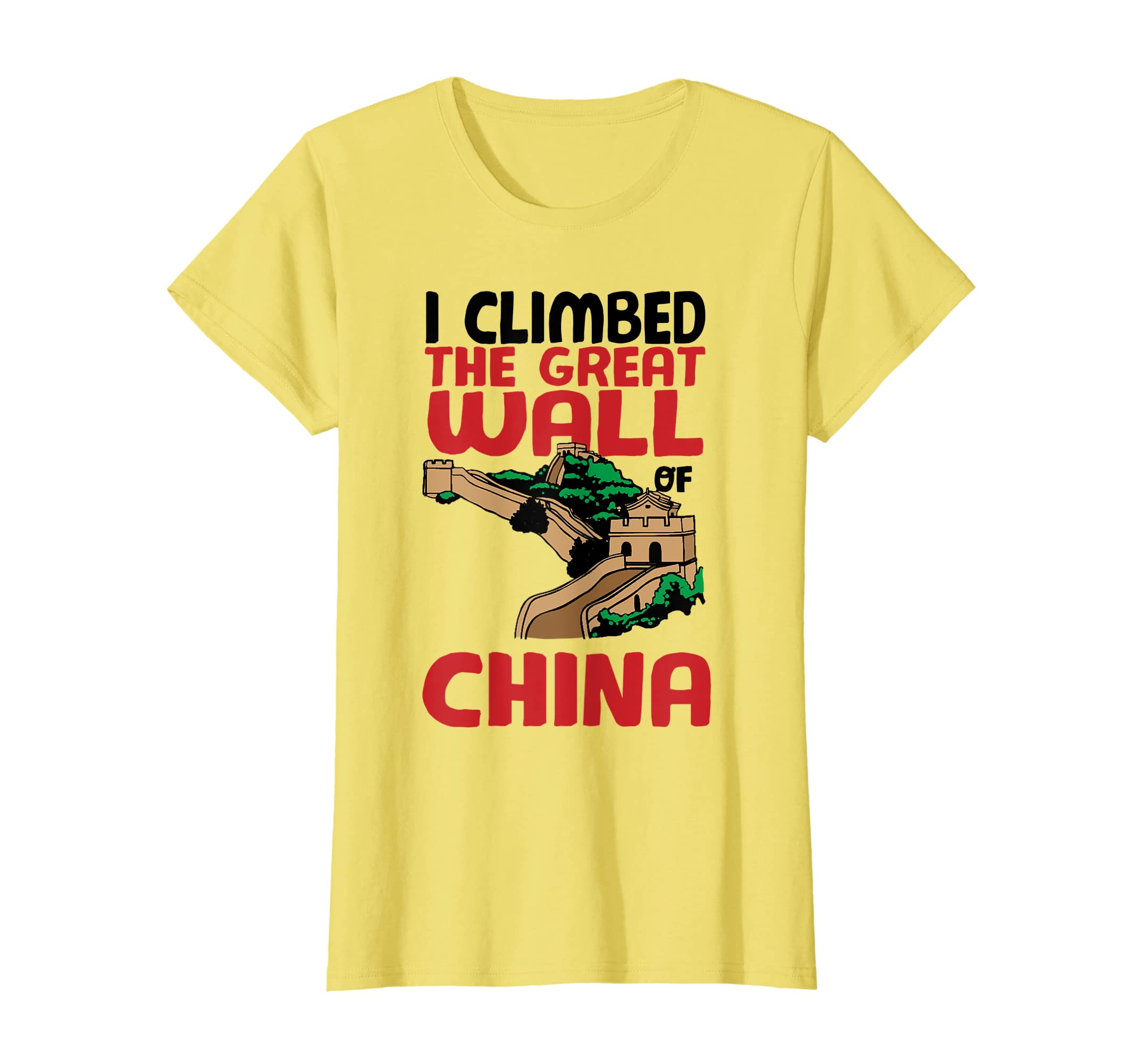 d255b1b5a Amazon.com: Cute Unique I Climbed The Great Wall Of China Shirt Gift:  Clothing