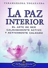 La Paz Interior (Inner Peace - SPANISH VERSION): El arte de ser calmadamente activo y activamente calmado (Spanish Edition)
