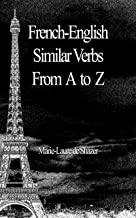 French-English Similar Verbs From A to Z (French Edition)