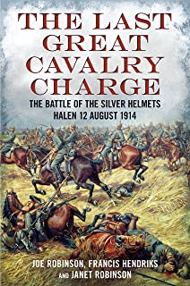 The Last Great Cavalry Charge-The Battle of the Silver Helmets-Halen-12 August 1914