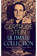GERTRUDE STEIN Ultimate Collection: Novels, Short Stories, Poetry, Plays, Memoirs & Essays: Three Lives, Tender Buttons, Geography and Plays, Matisse, ... The Autobiography of Alice B. Toklas… Kindle Edition
