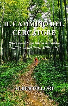 Il Cammino del Cercatore: Riflessioni di un libero pensatore sull'uomo del Terzo Millennio