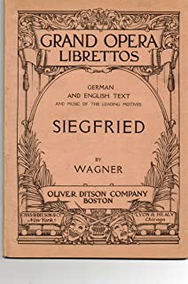 Siegfried: Second Opera of the Rhinegold Trilogy (The Ring of the Nibelung Cycle) (Grand Opera Librettos)(German and English Text and Music of the Leading Motives) by Richard Wagner