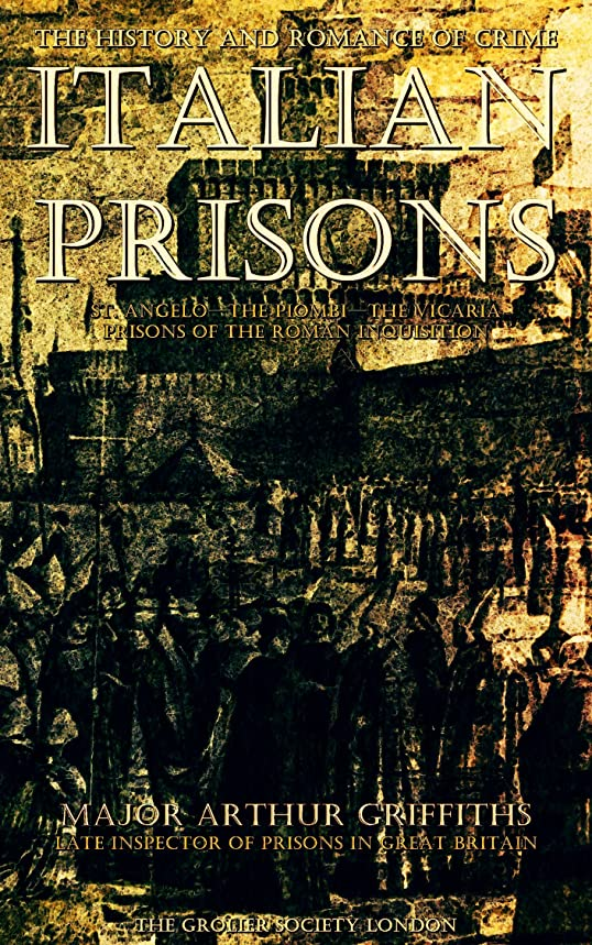 誤解アラーム彼女The History and Romance of Crime; Italian Prisons (English Edition)