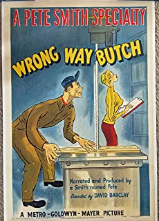 WRONG WAY BUTCH (1950 short subject) Pete Smith Specialty an original MGM 1-sheet poster, linen-backed, in full color, fabulous artwork! Pete Smith had a flair for comedy, and he was given his own series of short subjects at the Metro Goldwyn Mayer studios known as the Pete Smith Specialties; WRONG WAY BUTCH was produced in cooperation with the US Department of Labor. Using humor, it shows what can happen when tools and machinery are misused and safety devices are ignored.