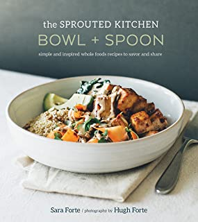 The Sprouted Kitchen Bowl and Spoon: Simple and Inspired Whole Foods Recipes to Savor and Share [A Cookbook]