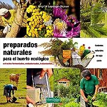 Preparados naturales para el huerto ecológico: Extractos fermentados, embadurnados, tratamientos: 26 (Guías para la Fertilidad de la Tierra)