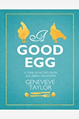 A Good Egg: a year of recipes from an urban hen-keeper Hardcover
