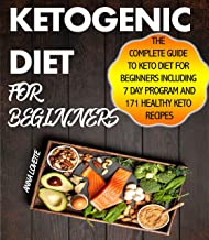 Ketogenic Diet Guide For Beginners: The Complete Keto Cookbook For Beginners Including 7 day Program and 171 Healthy Keto Recipes