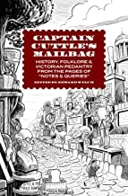 Captain Cuttle's Mailbag: History, Folklore, and Victorian Pedantry from the Pages of
