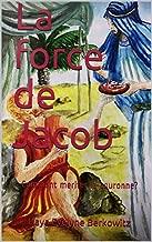 La force de Jacob: La Vie du Patriarche Jacob (COMMENT MERITER LA COURONNE ? t. 3) (French Edition)