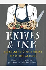 Knives & Ink: Chefs and the Stories Behind Their Tattoos (with Recipes) Kindle Edition