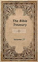 The Bible Treasury: Christian Magazine Volume 27, 1908-9 Edition (English Edition)