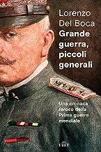 Grande guerra, piccoli generali: Una cronaca feroce della Prima guerra mondiale