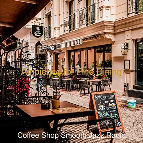 Ambience For Fine Dining By Coffee Shop Smooth Jazz Radio On Amazon Music Amazon Com