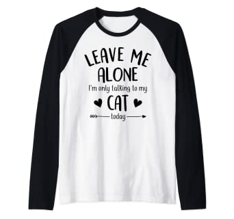 Amazon.com: Leave Me Alone Im Only Talking To My Cat Today ...