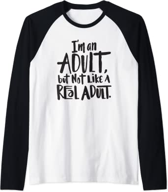 I'm an Adult but not like a Real Adult - funny saying humor Manche Raglan