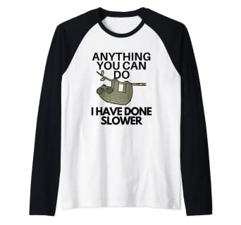 de2c21de8 Image Unavailable. Image not available for. Color: Sloth Funny Anything You  Can Do I Have Done Slower Raglan Baseball Tee