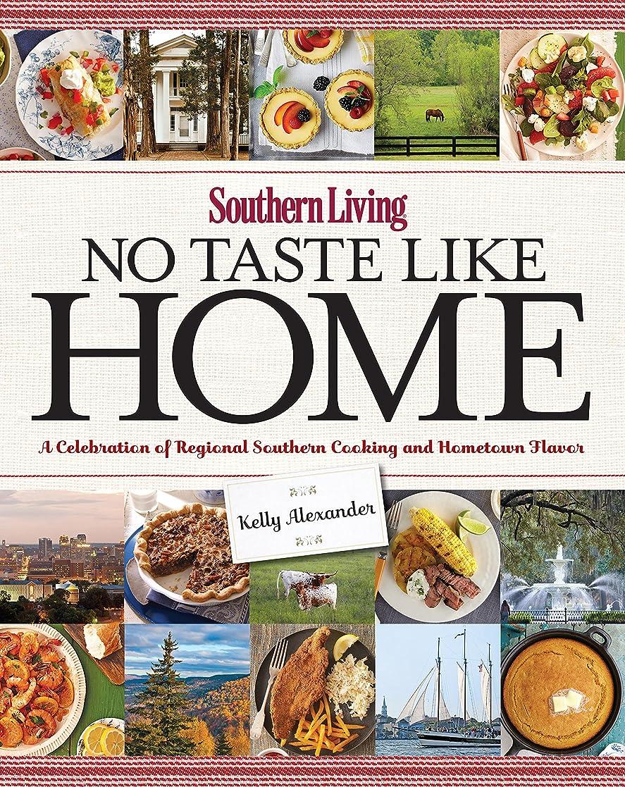 影響力のある無意味占めるSouthern Living No Taste Like Home: A Celebration of Regional Southern Cooking and Hometown Flavor (English Edition)
