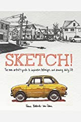 Sketch!: The Non-Artist's Guide to Inspiration, Technique, and Drawing Daily Life Kindle Edition
