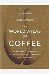 The World Atlas of Coffee: From beans to brewing - coffees explored, explained and enjoyed (English Edition) Format Kindle