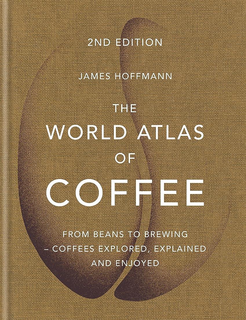 同時バースお茶The World Atlas of Coffee: From beans to brewing - coffees explored, explained and enjoyed (English Edition)