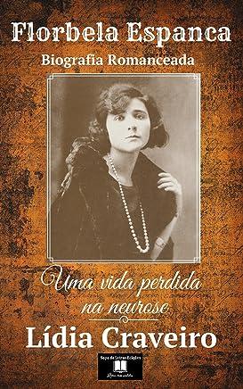 Florbela Espanca: Uma vida perdida na neurose (biografia romanceada)