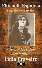 Florbela Espanca: Uma vida perdida na neurose (biografia romanceada) (Portuguese Edition)