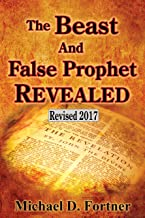 The Beast and False Prophet Revealed: Revised 2017 (Bible Prophecy Revealed Book 2)