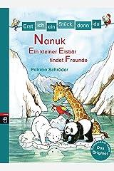 Erst ich ein Stück, dann du! - Nanuk - Ein kleiner Eisbär findet Freunde: Für das gemeinsame Lesenlernen ab der 1. Klasse (Erst ich ein Stück... Das Original 27) Kindle Ausgabe