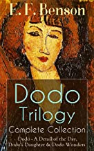 Dodo Trilogy - Complete Collection: Dodo - A Detail of the Day, Dodo's Daughter & Dodo Wonders: From the author of Queen Lucia, Miss Mapp, Lucia in London, ... Paying Guests & The Relentless City