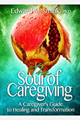 The Soul of Caregiving: A Caregiver's Guide to Healing and Transformation Kindle Edition