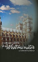 Confesion De Fe De Westminster Y Catecismo Menor / Westminster Confession of Faith and Catechism (Spanish Edition)
