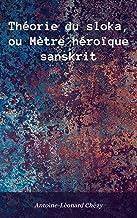 Théorie du sloka, ou Mètre héroïque sanskrit (French Edition)