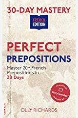 30-Day Mastery: Perfect Prepositions: Master 20 French Prepositions in the Next 30 Days (30-Day Mastery | French Edition) Kindle Edition