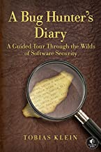 A Bug Hunter's Diary: A Guided Tour Through the Wilds of Software Security (English Edition)