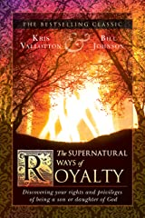 The Supernatural Ways of Royalty: Discovering Your Rights and Privileges of Being a Son or Daughter of God Kindle Edition