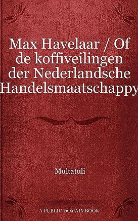 Max Havelaar / Of de koffiveilingen der Nederlandsche Handelsmaatschappy