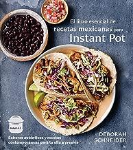 El libro esencial de recetas mexicanas para Instant Pot:...