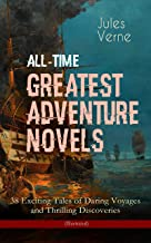 All-Time Greatest Adventure Novels – 38 Exciting Tales of Daring Voyages and Thrilling Discoveries (Illustrated): Journey to the Centre of the Earth, Twenty ... in Eighty Days, The Mysterious Island...