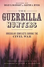 The Guerrilla Hunters: Irregular Conflicts during the Civil War (Conflicting Worlds: New Dimensions of the American Civil War)