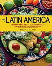 A Taste of Latin America: Culinary Traditions and Classic Recipes from Argentina, Brazil, Chile, Colombia, Costa Rica, Cub...