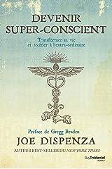 Devenir super-conscient: Transformer sa vie et accéder à l'extra-ordinaire (French Edition) Kindle Edition