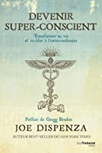 Devenir super-conscient: Transformer sa vie et accéder à l'extra-ordinaire (French Edition)