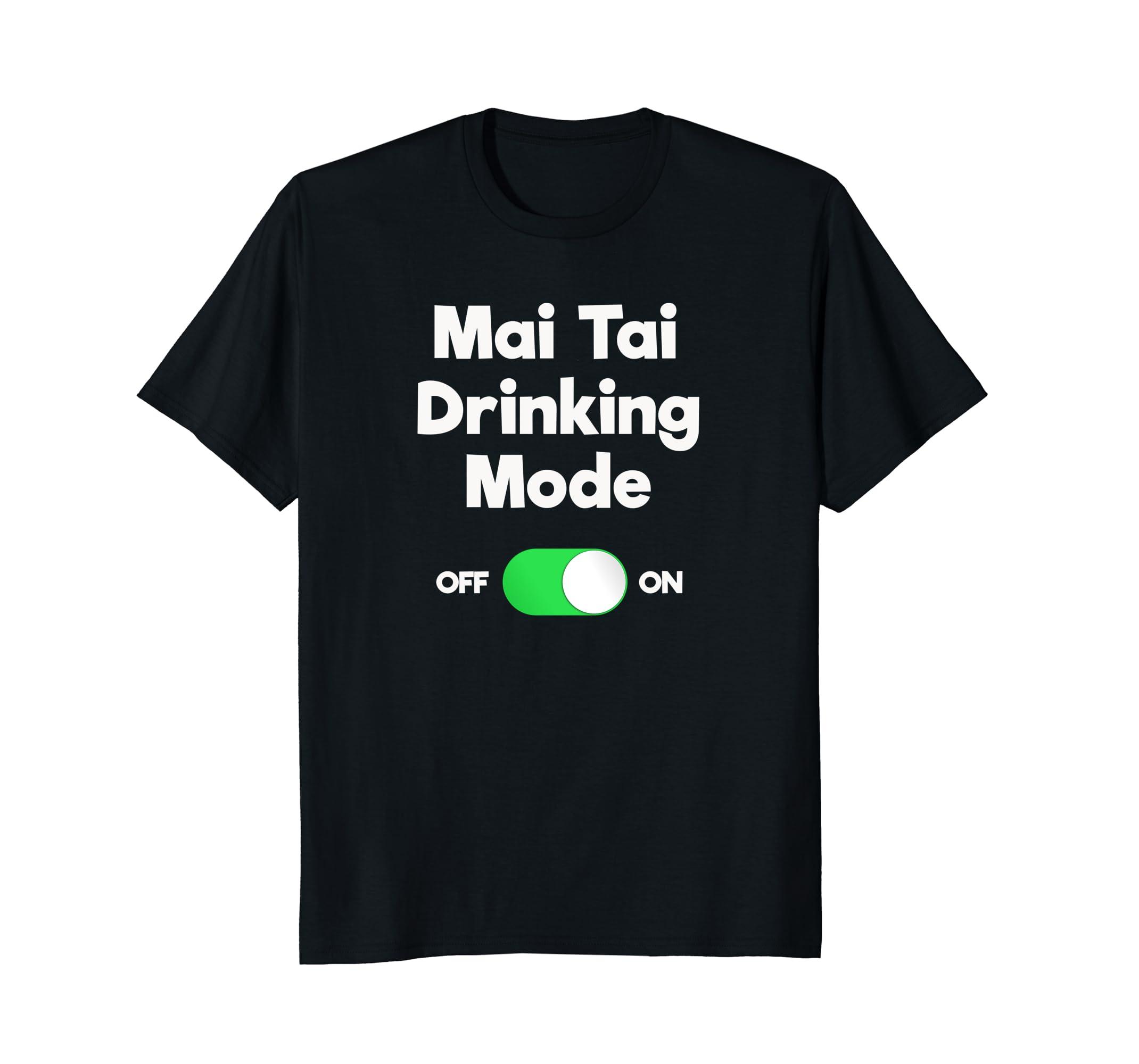 301f16e2 Amazon.com: Mai Tai T-Shirt - Funny Mai Tai Drinking Mode: Clothing
