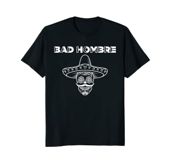 d0757e76e5fff Amazon.com  Bad Hombre Sugar Skull Sombrero Shirt for Cinco de Mayo ...