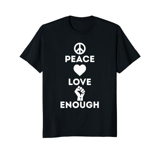 Peace Love Enough Political Active T-Shirt